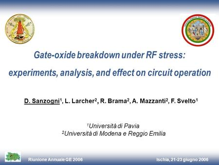 Ischia, 21-23 giugno 2006Riunione Annuale GE 2006 Gate-oxide breakdown under RF stress: experiments, analysis, and effect on circuit operation 1 Università