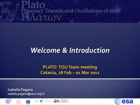 Isabella Pagano Catania, 28 Feb 20111PLATO TOUs Welcome & Introduction PLATO TOU Team meeting Catania, 28 Feb – 01 Mar 2011.