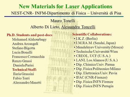 New Materials for Laser Applications NEST-CNR- INFM-Dipartimento di Fisica – Università di Pisa Mauro Tonelli Alberto Di Lieto, Alessandra Toncelli Ph.D.