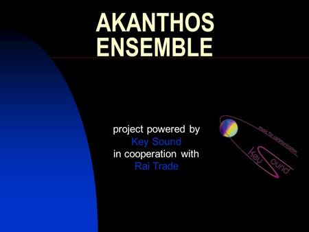 AKANTHOS ENSEMBLE project powered by Key Sound in cooperation with Rai Trade.