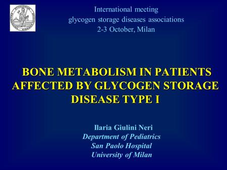 BONE METABOLISM IN PATIENTS AFFECTED BY GLYCOGEN STORAGE DISEASE TYPE I BONE METABOLISM IN PATIENTS AFFECTED BY GLYCOGEN STORAGE DISEASE TYPE I Ilaria.