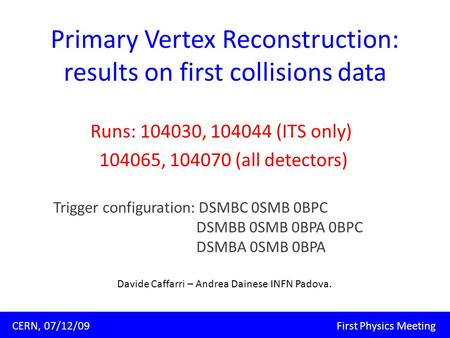 Primary Vertex Reconstruction: results on first collisions data Runs: 104030, 104044 (ITS only) 104065, 104070 (all detectors) Trigger configuration: DSMBC.