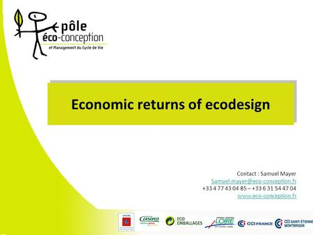 Economic returns of ecodesign Contact : Samuel Mayer +33 4 77 43 04 85 – +33 6 31 54 47 04