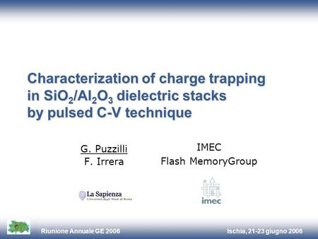 Ischia, 21-23 giugno 2006Riunione Annuale GE 2006 Characterization of charge trapping in SiO 2 /Al 2 O 3 dielectric stacks by pulsed C-V technique G. Puzzilli.