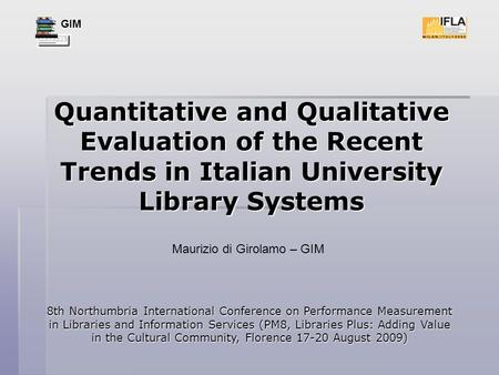 GIM Quantitative and Qualitative Evaluation of the Recent Trends in Italian University Library Systems 8th Northumbria International Conference on Performance.