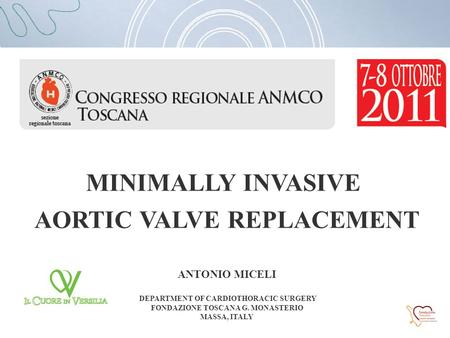 MINIMALLY INVASIVE AORTIC VALVE REPLACEMENT ANTONIO MICELI DEPARTMENT OF CARDIOTHORACIC SURGERY FONDAZIONE TOSCANA G. MONASTERIO MASSA, ITALY.