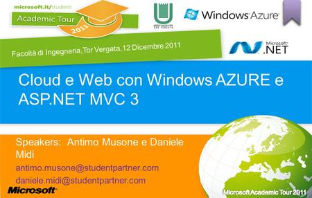 Cloud e Web con Windows AZURE e ASP.NET MVC 3 Speakers: Antimo Musone e Daniele Midi  Facoltà