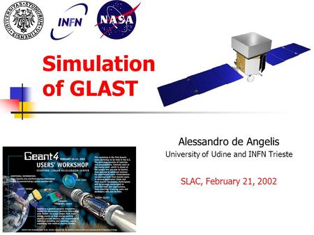Simulation of GLAST Alessandro de Angelis University of Udine and INFN Trieste SLAC, February 21, 2002.