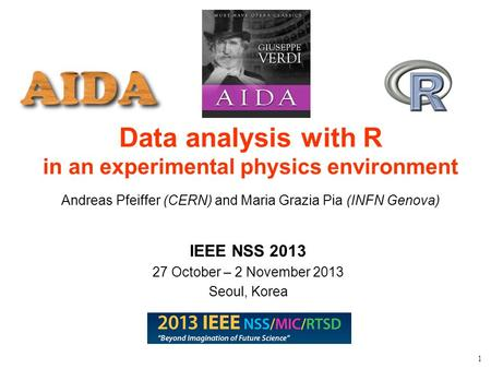 Maria Grazia Pia, INFN Genova 1 Data analysis with R in an experimental physics environment Andreas Pfeiffer (CERN) and Maria Grazia Pia (INFN Genova)