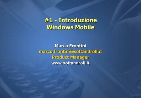 #1 - Introduzione Windows Mobile Marco Frontini Product Manager