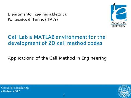 Corso di Eccellenza ottobre 2007 1 Cell Lab a MATLAB environment for the development of 2D cell method codes Applications of the Cell Method in Engineering.
