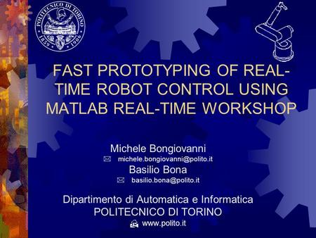 FAST PROTOTYPING OF REAL- TIME ROBOT CONTROL USING MATLAB REAL-TIME WORKSHOP Michele Bongiovanni Basilio Bona