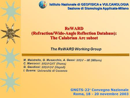 ReWARD (Refraction/Wide-Angle Reflection Database): The Calabrian Arc subset The ReWARD Working Group The ReWARD Working Group GNGTS-22° Convegno Nazionale.