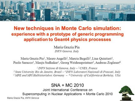 Maria Grazia Pia, INFN Genova New techniques in Monte Carlo simulation: experience with a prototype of generic programming application to Geant4 physics.