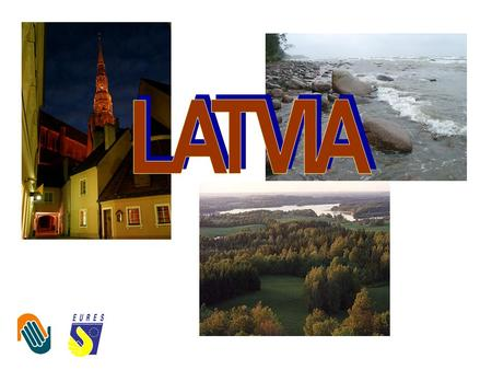 LATVIA Eastern Europe, bordering the Baltic Sea, between Estonia and Lithuania Location.