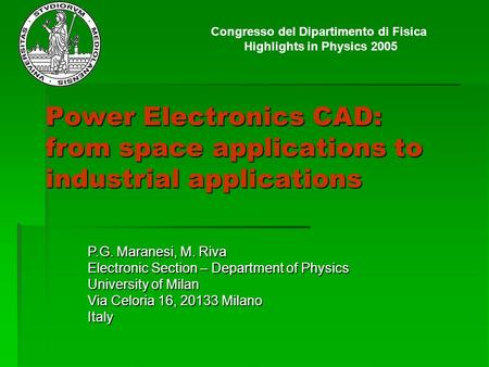 Power Electronics CAD: from space applications to industrial applications P.G. Maranesi, M. Riva Electronic Section – Department of Physics University.