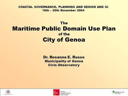 The Maritime Public Domain Use Plan of the City of Genoa Osservatorio Civis Via di Mascherona, 19 16123 - Genova Dr. Rosanna E. Russo Municipality of Genoa.