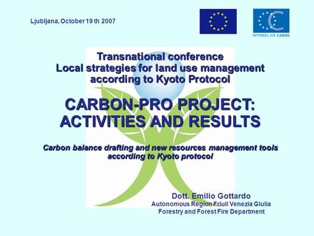 Transnational conference Local strategies for land use management according to Kyoto Protocol CARBON-PRO PROJECT: ACTIVITIES AND RESULTS Carbon balance.