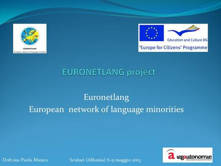Euronetlang European network of language minorities Dott.ssa Paola Manca Scutari (Albania) 6-9 maggio 2013.