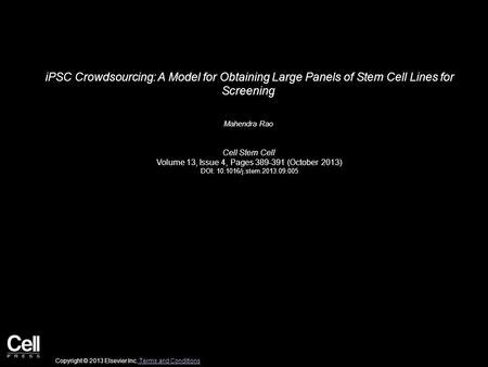 IPSC Crowdsourcing: A Model for Obtaining Large Panels of Stem Cell Lines for Screening Mahendra Rao Cell Stem Cell Volume 13, Issue 4, Pages 389-391 (October.