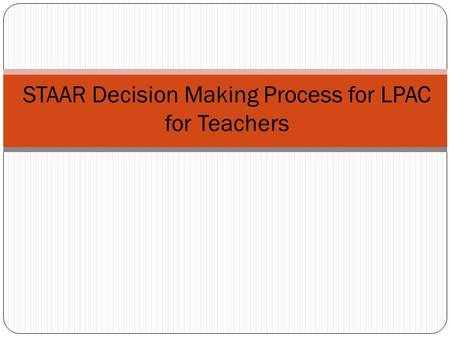 STAAR Decision Making Process for LPAC for Teachers.