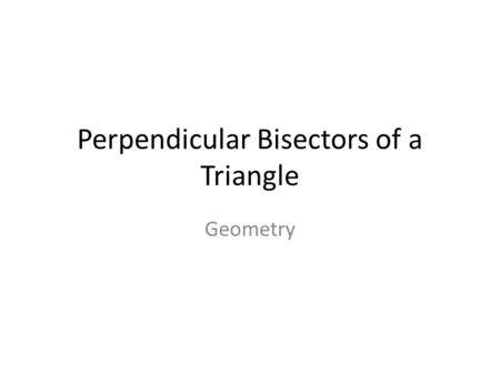 Perpendicular Bisectors of a Triangle Geometry. Equidistant A point is equidistant from two points if its distance from each point is the same.