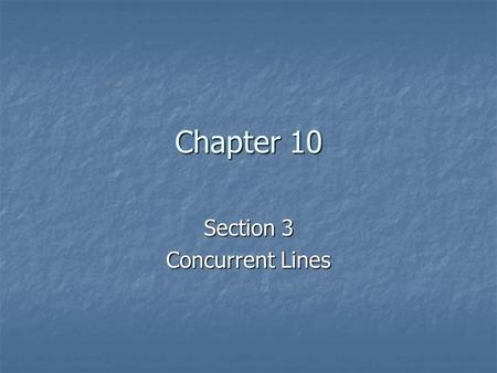 Chapter 10 Section 3 Concurrent Lines. If the lines are Concurrent then they all intersect at the same point. The point of intersection is called the.