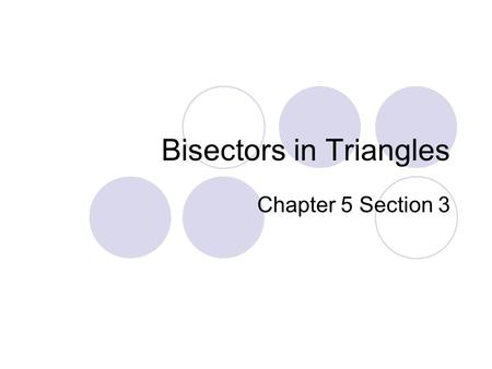 Bisectors in Triangles Chapter 5 Section 3. Objective Students will identify properties of perpendicular bisectors and angle bisectors.