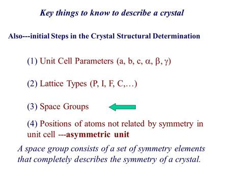 Also---initial Steps in the Crystal Structural Determination (2) Lattice Types (P, I, F, C,…) Key things to know to describe a crystal (1) Unit Cell Parameters.
