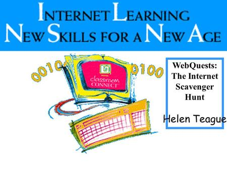 WebQuests: The Internet Scavenger Hunt Helen Teague.