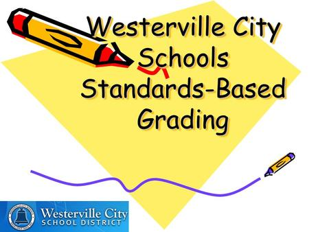 Westerville City Schools Standards-Based Grading.