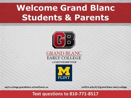 Welcome Grand Blanc Students & Parents Text questions to 810-771-8517 early-college.grandblanc.schoolfusion.usumflint.edu/k12/grand-blanc-early-college.