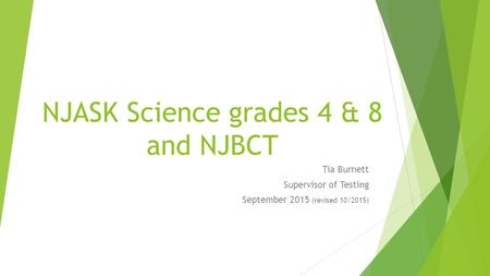 NJASK Science grades 4 & 8 and NJBCT Tia Burnett Supervisor of Testing September 2015 (revised 10/2015)