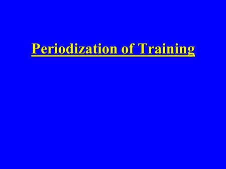 Periodization of Training The Concept of Periodization main objectivehigh level of performance at a given timeThe main objective of training is to reach.