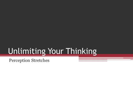 Unlimiting Your Thinking Perception Stretches. Athletes at all levels of sports sabotage their own thinking before they ever set foot on an athletic field.