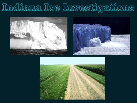 4.3.5 - Explain how glaciers shaped Indiana's landscape and environment. Activity: