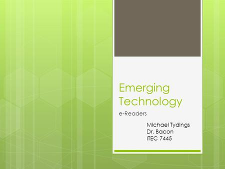 Emerging Technology e-Readers Michael Tydings Dr. Bacon ITEC 7445.