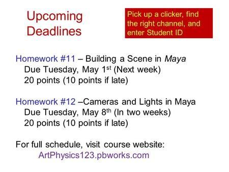 Upcoming Deadlines Homework #11 – Building a Scene in Maya Due Tuesday, May 1 st (Next week) 20 points (10 points if late) Homework #12 –Cameras and Lights.