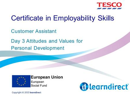 Certificate in Employability Skills Customer Assistant Day 3 Attitudes and Values for Personal Development.