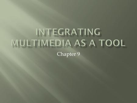 Chapter 9.  Multimedia- communication that involves more than one format.  Basic Functions- can incorporate text, graphics, pictures and photos, video,
