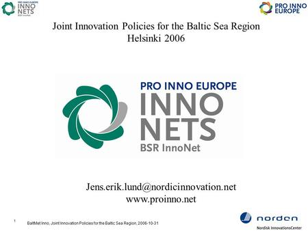 1 BaltMet Inno, Joint Innovation Policies for the Baltic Sea Region, 2006-10-31  Joint Innovation Policies.