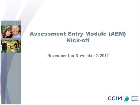 Assessment Entry Module (AEM) Kick-off November 1 or November 2, 2012.