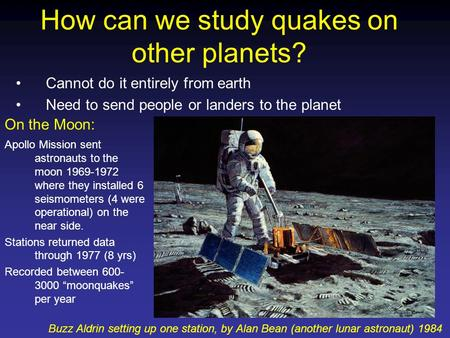 How can we study quakes on other planets? Cannot do it entirely from earth Need to send people or landers to the planet Apollo Mission sent astronauts.