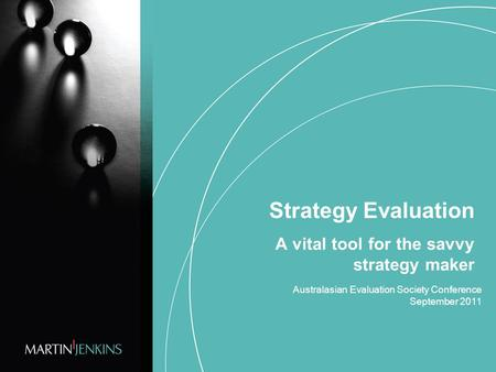 Strategy Evaluation A vital tool for the savvy strategy maker Australasian Evaluation Society Conference September 2011.