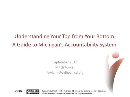 Understanding Your Top from Your Bottom: A Guide to Michigan's Accountability System September 2013 Mitch Fowler