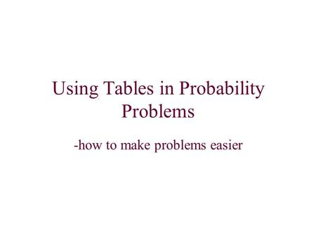 Using Tables in Probability Problems -how to make problems easier.