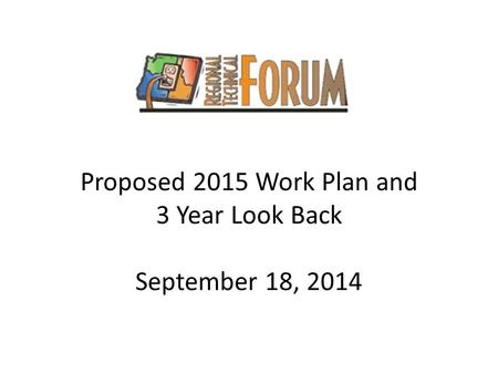 Proposed 2015 Work Plan and 3 Year Look Back September 18, 2014.