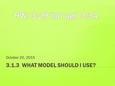 HW: 3-29 through 3-34 October 20, 2015 3.1.3  What model should I use?