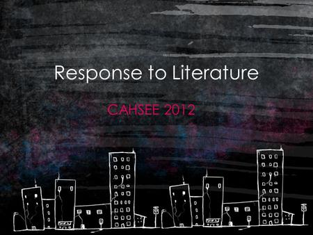 Response to Literature CAHSEE 2012. AGENDA 1. CAHSEE BOOKS 2. PURPOSE OF RESPONSE TO LITERATURE SCORING RUBRIC (In CAHSEE booklet) 3. EXAMPLE R TO L ESSAY-