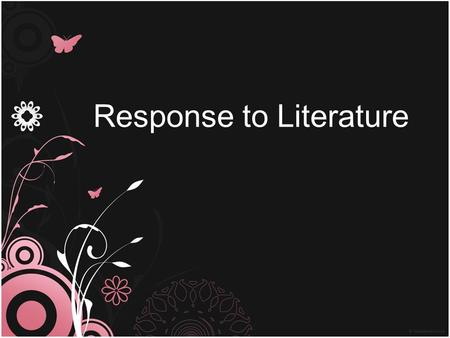Response to Literature. State Standards Write responses to literature that: Exhibit careful reading and insight in their interpretation Connect the student's.